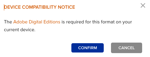 Screenshot of a dialog box with the following text: Device Compatibility Notice: The Adobe Digital Editions is required for this format on your current device. Confirm. Cancel.